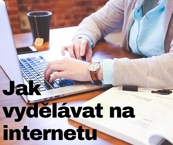 Jak vydělávat na internetu a získat pasivní příjem